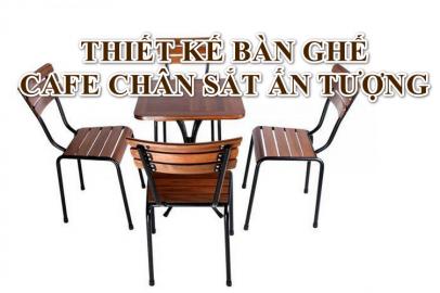 Thiết kế Bàn ghế cafe chân sắt Ấn tượng Phù hợp với từng Không gian